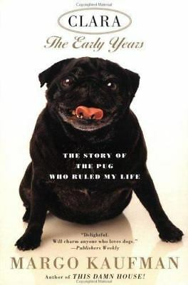 Clara : The Story of the Pug Who Ruled My Life by Margo Kaufman (1999,...