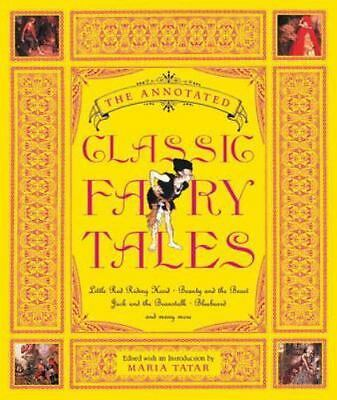 The Annotated Bks.: The Annotated Classic Fairy Tales by Maria Tatar (2002,...
