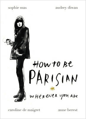 How To Be Parisian-NEW-9780091958091 by Mas, Sophie / Diwan, Audrey