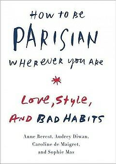 How to Be Parisian Wherever You Are - NEW - 9780385538657 by Berest, Anne/ Diwan