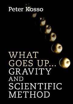 What Goes Up... Gravity and Scientific Method - NEW - 9781107129856 by Kosso, Pe