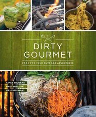 Dirty Gourmet : Food for Your Outdoor Adventures