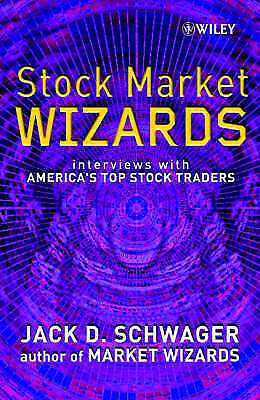 Stock Market Wizards: Interviews with America's Top Stock Traders -  by Schwager