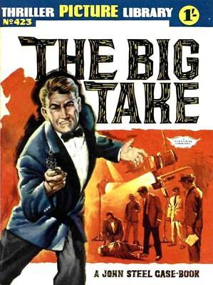 THRILLER PICTURE LIBRARY No.423 - THE BIG TAKE -  JOHN STEEL -  Facsimile