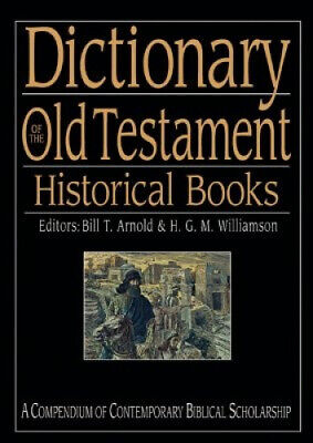 Dictionary of the Old Testament: Historical Books by Professor Bill T Arnold.