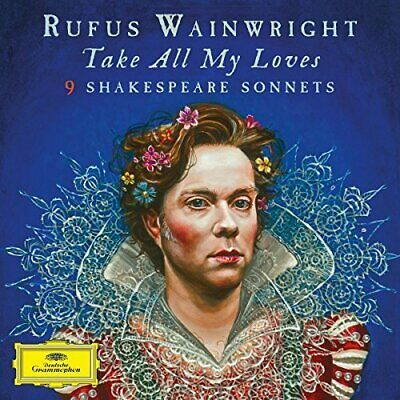 Rufus Wainwright - Take All My Loves: 9 Shakespeare Sonnets CD NEW