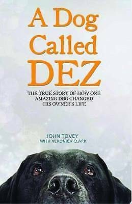 """""""NEW"""" A Dog Called Dez. The True Story of How One Amazing Dog Changed His Owner'"""