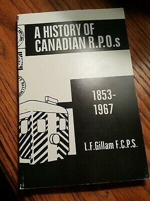 1967  A HISTORY OF CANADIAN R.P.O.s, 1853-1967 L. F. Gillam, soft cover