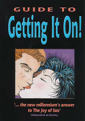 The Guide to Getting it On!The Universe's Coolest and Most informative Book Abou