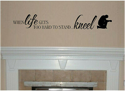 When Life Gets Too Hard to Stand, Kneel Vinyl Wall Decal
