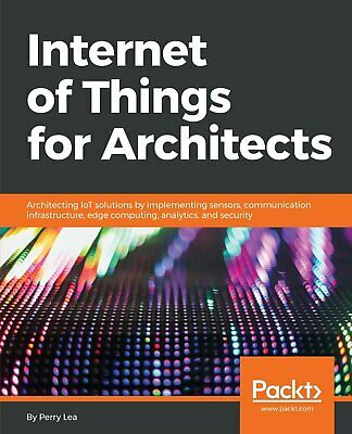 Internet of Things for Architects Architecting IoT solutions by implementing se