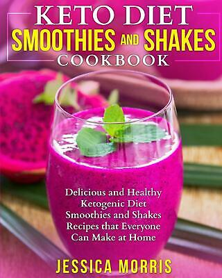 Keto Diet Smoothies and Shakes Cookbook Delicious and Healthy Ketogenic Diet Sm
