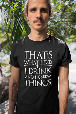 Thats What I Do I Drink And I Know Things White Logo T-Shirt Funny Tee New Black