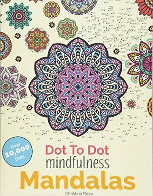 Dot To Dot Mindfulness Mandalas: Relaxing A by Christina Rose New Paperback Book