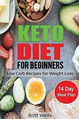 Keto Diet for Beginners: Low Carb Recipes for  by Britt Wells New Paperback Book
