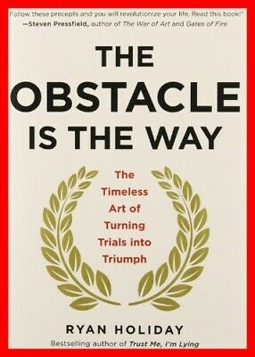 The Obstacle Is the Way: The Timeless Art of Turning Trials into Triumph E-B00k