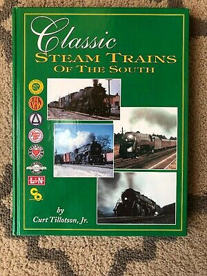 Classic Steam Trains Of The South by Curt Tillotson, Jr. Hardback Book Railroad