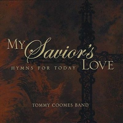 My Savior's Love by Tommy Coomes (CD, 2008, CD Baby (distributor))
