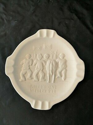 "Vintage U Paint Ceramic Bisque ""There's One In Every Bar"" Ashtray 7 1/2"""
