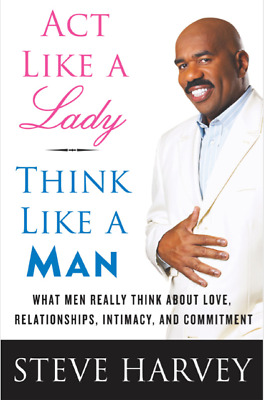 Act Like a Lady,Think Like a Man: What Men Really Think about Love -Steve Harvey