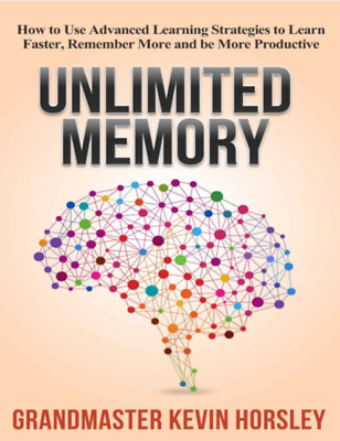 Unlimited Memory: How to Use Advanced Learning Strategies to Learn Faster