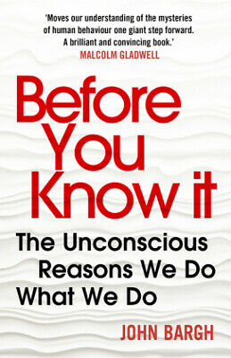Before You Know It - The Unconscious Reasons We...-NEW-9780099592464 by Bargh, J