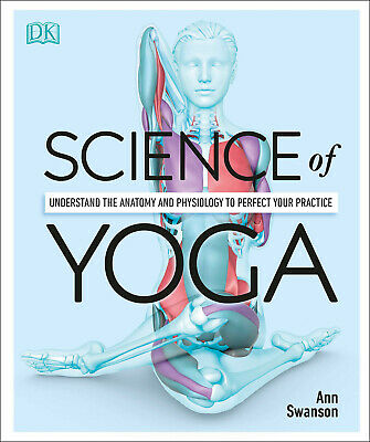 Science of Yoga: Understand the Anatomy and Physiology to Perfect Your Pract PDF