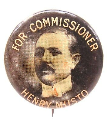 circa 1914 FOR COMMISSIONER HENRY MUSTO  New Jersey? pinback button +