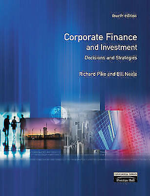 Corporate Finance and Investment: Decisions and Strategies, Neale, Mr Bill,Pike,