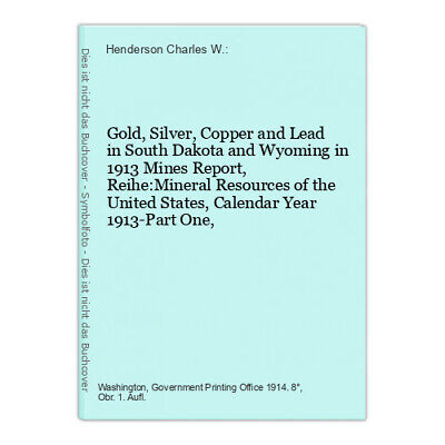 Gold, Silver, Copper and Lead in South Dakota and Wyoming in 1913 Mines Report,