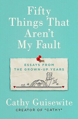 Fifty Things That Aren't My Fault by Cathy Guisewite (2019, eBooks)