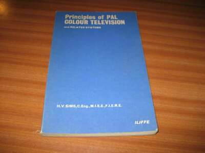 Principles Of Pal Colour Television & Related Systems By H V Sims