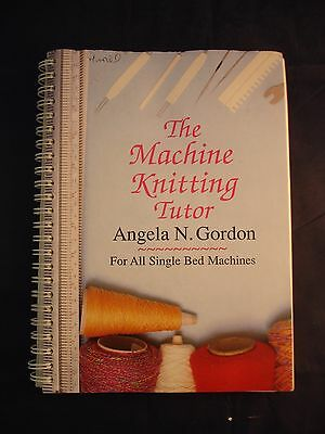 Machine Knitting Tutor by Angela N. Gordon (Spiral bound, 1990)