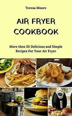 Air Fryer Cookbook: More then 50 Delicious and Simple Recipes For Your Air Fryer