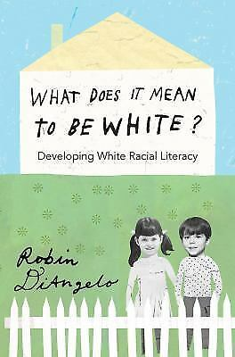 diAngelo, Robin : What Does It Mean to Be White?: Developi