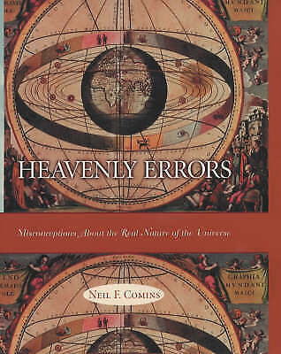 Heavenly Errors: Misconceptions about the Real Nature of the Universe, Comins, N