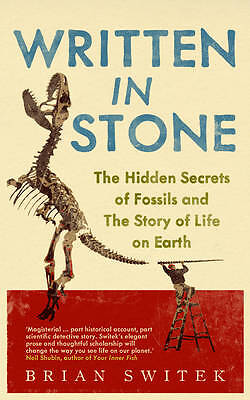 Written in Stone: The Hidden Secrets of Fossils and the Story of Life on Earth,