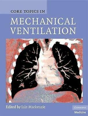 NEW Core Topics in Mechanical Ventilation by Iain Mackenzie (Hardcover) $109