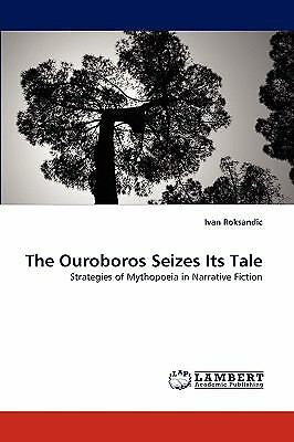 NEW The Ouroboros Seizes Its Tale by Ivan Roksandic (2010, Paperback) $122.64