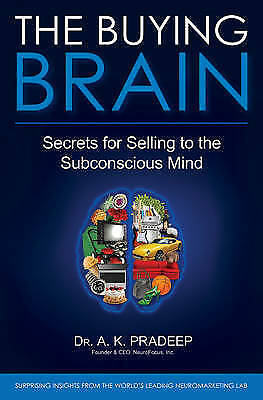The Buying Brain: Secrets for Selling to the Subconscious Mind, Pradeep, A. K.,