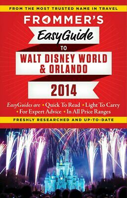Frommers EasyGuide to Walt Disney World and Orlando 2014 Easy Guides