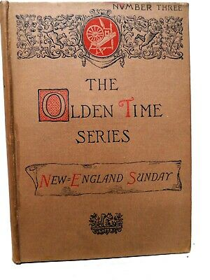 The Olden Time Series: New England Sunday, H Brooks, 1886, Ticknor & Co. - VGd