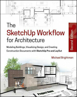 The Sketchup Workflow for Architecture: Modeling Buildings, Visualizing