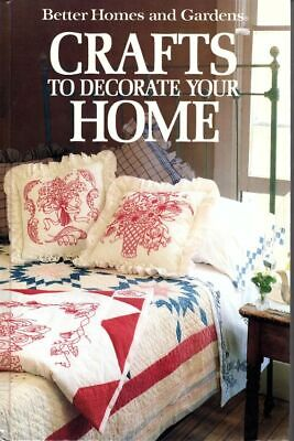 Crafts to Decorate Your Home by Better Homes and Gardens