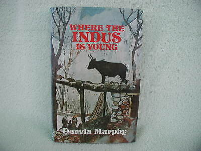 Dervla Murphy; Where the INDUS is Young; 1st edition hardback