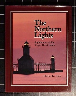 The Northern Lights: Lighthouses Of The Upper Great Lakes - Hyde - H/C - 1986