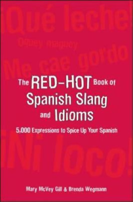The Red-Hot Book of Spanish Slang: 5,000 Expressions to Spice Up Your Spainsh: 5