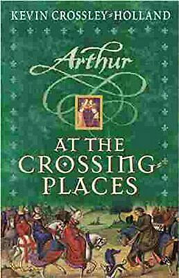 At the Crossing Places: Book 2 (Arthur) by Crossley-Holland, Kevin 1842552007