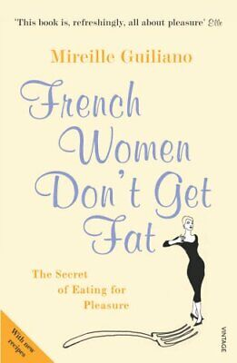 French Women Don't Get Fat by Mireille Guiliano New Paperback Book