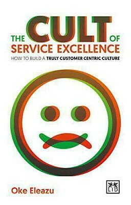 The Cult of Customer Excellence: How to Build a Truly Customer  BK19